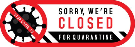 Sorry we are closed for quarantine with Stop Covid-19 sign. Signs on the door of  shop store cafe or restaurant. To prevent the spread of the coronavirus. corona virus pandemic danger. Red black and white announcement