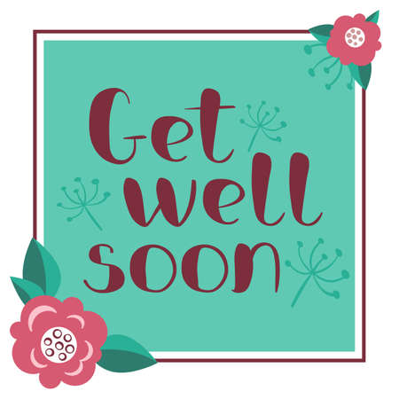 Get well soon card with hand drawn lettering with floral border. Illustration