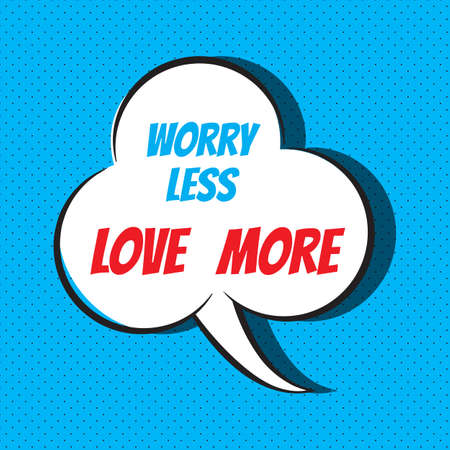 Comic speech bubble with phrase Worry less, love more . Vector illustration