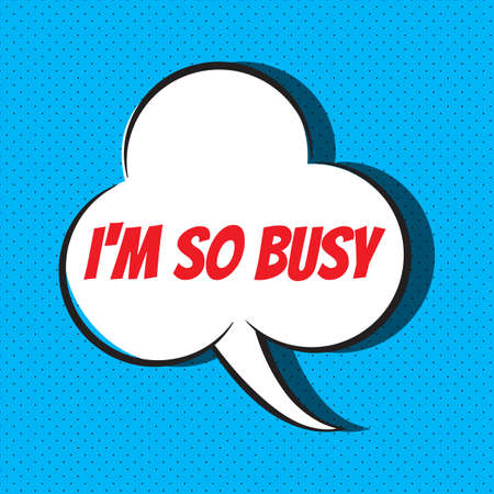 Comic speech bubble with phrase I m so busy . Vector illustration