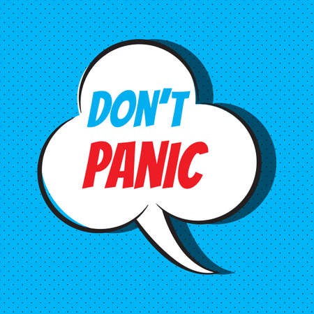 Comic speech bubble with phrase don t panic . Vector illustration Illustration