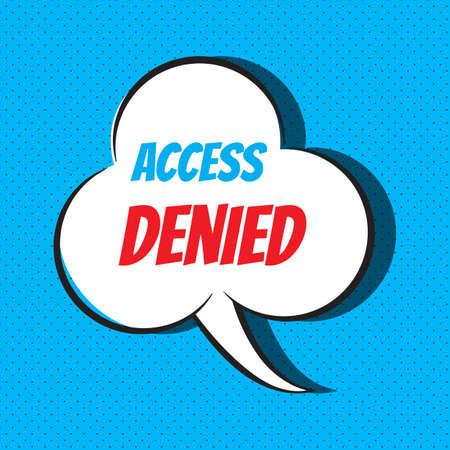 Comic speech bubble with phrase access denied . Vector illustration