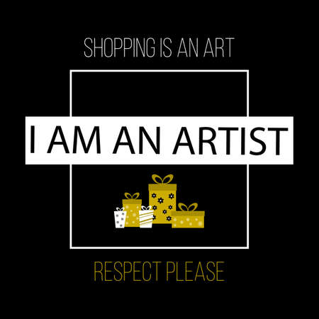 sopping: Sopping is an art. I am an artist. Respect please. Shopping quote, slogan, T-shirt print. Vector illustration