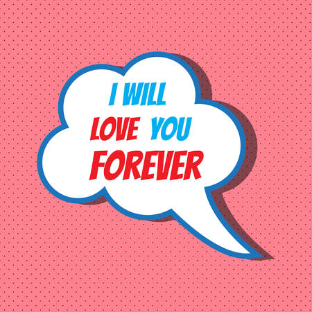 Comic speech bubble with phrase I will love you forever