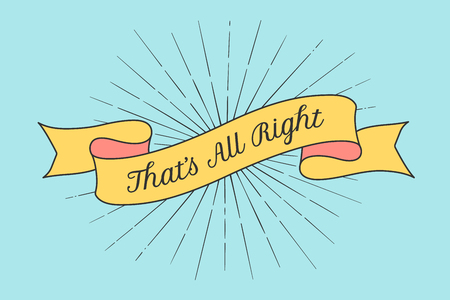 all ok: Ribbon with text That is All Right. Colorful vintage banner with ribbon and light rays, sunburst in backdrop. Hand drawn design element. Vector Illustration