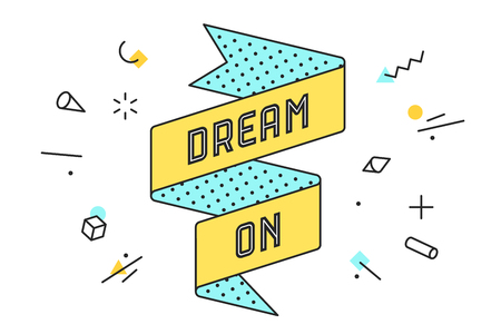Dream On. Vintage ribbon banner and drawing in line style with text dream on. Hand drawn design in memphis trendy style, phrase dream on. Typography for card, banner, poster. Vector Illustration