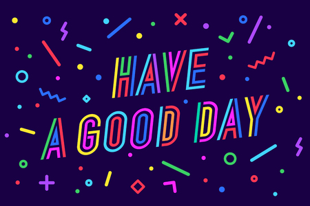 Have a Good Day. Greeting card, banner, poster, sticker, memphis geometric style with text have a good day on bright background. Lettering card, invitation card, web banner. Vector Illustration