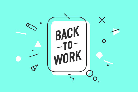 Banner Back to Work. Speech bubble, poster and sticker in memphis geometric style with text back to work. Sticker, banner, poster for work motivation. Icon message, social network. Vector Illustration