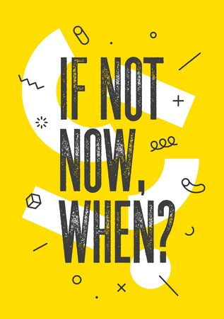 I Not Now, When. Banner with text if not now, when for emotion, inspiration and motivation. Geometric memphis design for business theme. Poster in trendy style background. Vector Illustration