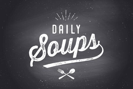 Daily Soups, Lettering. Wall decor, poster, sign, quote. Poster for kitchen design with calligraphy lettering text Daily Soups. Chalkboard background, typography. Vector Illustration