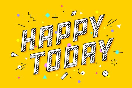 Happy Today. Greeting card, banner and drawing in line style with text happy today. Hand drawn design in geometric trendy style. Typography for greeting card, banner. Vector Illustration