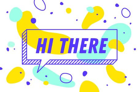 HI THERE. Banner, speech bubble, poster and sticker concept, geometric memphis style with text Hi There. Icon balloon with quote message hi or hello for banner, poster. Vector Illustration