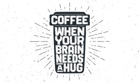 Cup of coffee. Poster coffee cup with hand drawn lettering Coffee - When Your Brain Needs a Hug. Sunburst hand drawn vintage drawing for coffee drink, beverage menu or cafe theme. Vector Illustration