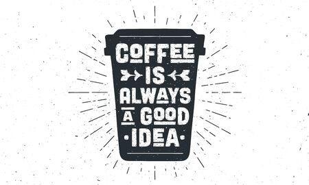 Cup of coffee. Poster coffee cup with hand drawn lettering Coffee is Always a Good Idea. Sunburst hand drawn vintage drawing for coffee drink, beverage menu or cafe theme. Vector Illustration