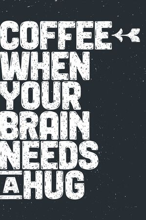 Coffee. Poster with hand drawn lettering Coffee - When Your Brain Needs a Hug. Hand drawn lettering, vintage drawing for coffee drink, menu or cafe theme on white background. Vector Illustration