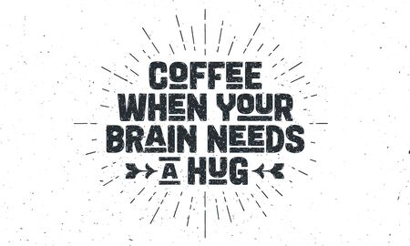 Coffee. Poster with hand drawn lettering Coffee - When Your Brain Needs a Hug. Sunburst hand drawn vintage drawing for coffee drink, beverage menu or cafe theme, white background. Vector Illustration