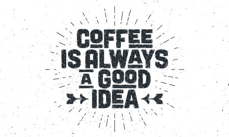 Coffee. Poster with hand drawn lettering Coffee - is Always a Good Idea. Sunburst hand drawn vintage drawing for coffee drink, beverage menu or cafe theme, white background. Vector Illustration