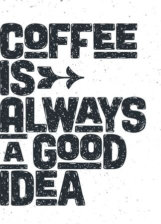 Coffee. Poster with hand drawn lettering Coffee - is Always a Good Idea. Hand drawn lettering, vintage drawing for coffee drink, menu or cafe theme on white background. Vector Illustration