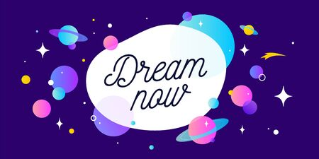 Dream Now. Motivation banner, speech bubble. Message quote, poster, speech bubble with positive text dream now, universe starry dark night background with star, planet. Vector Illustration 版權商用圖片 - 147189080