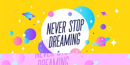 Never Stop Dreaming. Motivation banner, speech bubble. Message quote, poster, speech bubble with positive text dream big, universe starry dark night background with star, planet. Vector Illustration 向量圖像