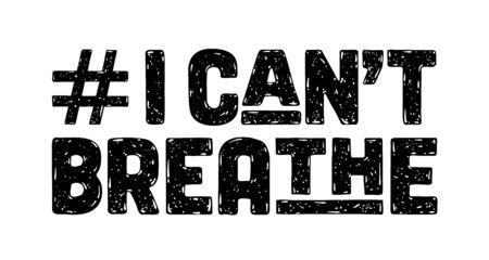 I Cant Breathe. Text message for protest action. 版權商用圖片 - 148873225