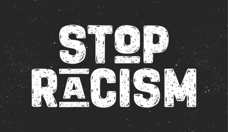 Stop Racism. Text message for protest action. Poster with phrase Stop Racism, banner on black background. Typography banner design concept. Vector Illustration Illustration