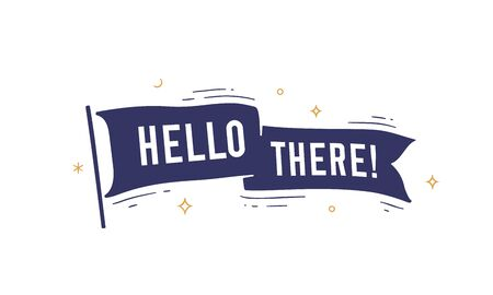 Hello There. Flag grahpic. Old vintage trendy flag with text Hello There. Vintage banner with ribbon flag, grahpic hand-drawn elements for old school design - banner, poster. Vector Illustration