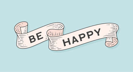 Be Happy. Retro greeting card with ribbon and motivation text Be Happy. Old ribbon banner in engraving style. Old school vintage ribbon for banners, posters, web. Illustration 版權商用圖片 - 151548878