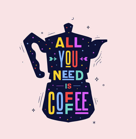Coffee. Italian coffee pot with text All You Need is Coffee. Banner for cafe, restaurant, menu, coffee dreams theme. Colorful contemporary art style. Vector Illustration 版權商用圖片 - 151816552