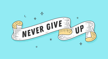 Never Give Up. Old school motivation vintage ribbon, retro greeting card with ribbon, text Never Give Up. Old ribbon banner in engraving style. Vintage ribbon for poster. Vector Illustration