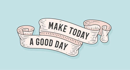 Make Today Good Day. Retro greeting card with ribbon and motivation text Make Today Good Day. . Old ribbon banner in engraving style. Old school vintage ribbon for banners, posters, web. Illustration