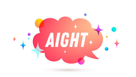 Aight. All Right. Speech bubble. Set of chat message, cloud talk, speech bubble. White speech bubble, cloud talk isolated silhouette with text Aight. Chat message, social network. Vector Illustration