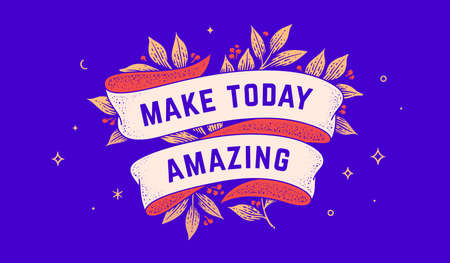 Make Today Amazing. Retro greeting card with ribbon and text make today amazing. Old ribbon banner in engraving style. Vintage ribbon for greeting card make today amazing. Vector Illustration