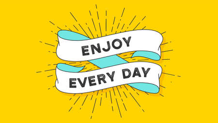 Enjoy Every Day. Vintage ribbon with text Enjoy Every Day. Colorful vintage banner with ribbon and light rays, sunburst. Hand-drawn element for design - banner, poster, gift card. Vector Illustration