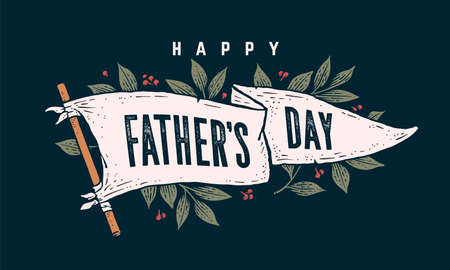 Father Day. Flag grahpic. Old vintage trendy flag with text Father Day for father holiday. Old school vintage banner flag, retro style greeting card with leaves decoration. Vector Illustration 版權商用圖片 - 164813306
