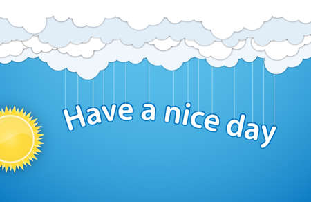 nice day: Have a nice day  Sun and white clouds over blue sky  Vector illustration