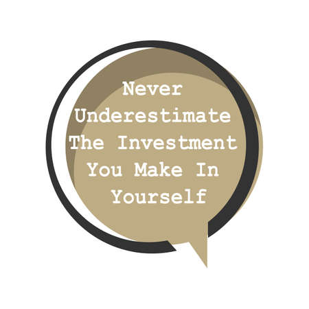 motivational inspiring positive quotes. never underestimate the investment you make in yourself. motivation quote vector typography banner design concept on circle bubble chat shape background