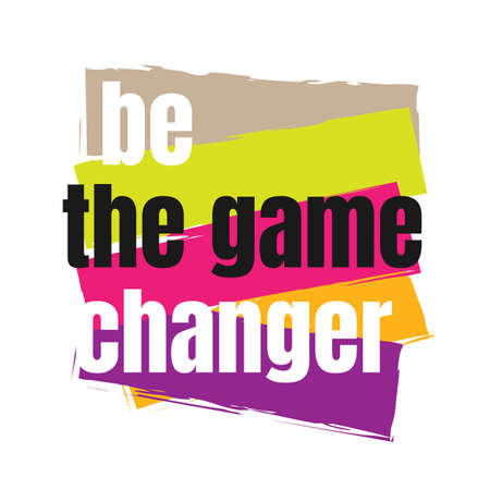 creative motivation positive quotes. be the game changer. inspiring quote vector typography banner design concept on colorful grunge texture rough background