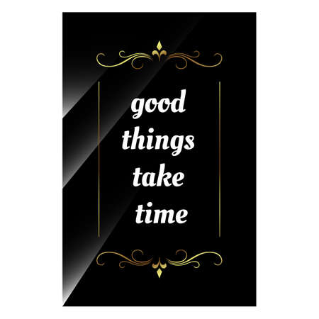 luxury styles positive quotes. good things take time. beauty elegant inspiring quote vector typography banner with swirl ornament design concept on black shine background
