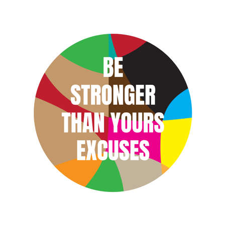 creative motivation positive quotes. be stronger than yours excuses. inspiring quote vector typography banner design concept on round circle shape background