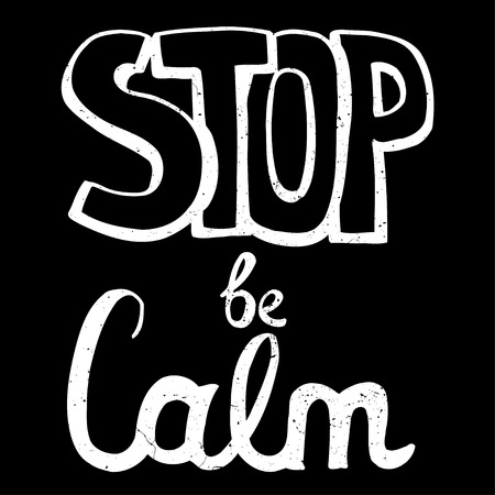 phrase: Stop be calm, motivation phrase. Hand drawn modern calligraphy. Isolated on white background. Handwritten phrase. Ink illustration.