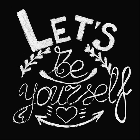 Hand lettering typography poster. Inspirational Lets be yourself on chalk board background. For posters, cards, t shirt design, home decorations, wooden signs. Vector