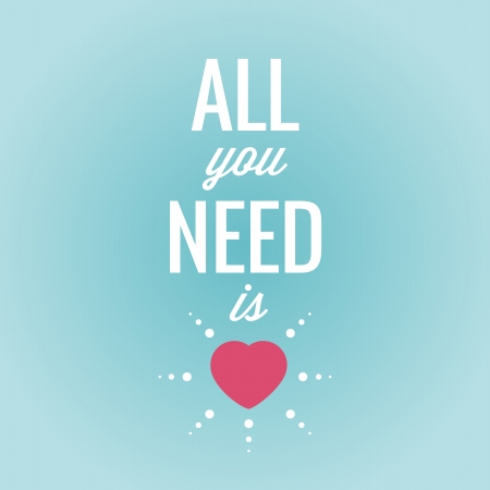 need: All you need is love