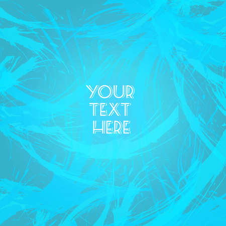 your text here: Abstract blue design with your text here big brush strokes. Digital vector image