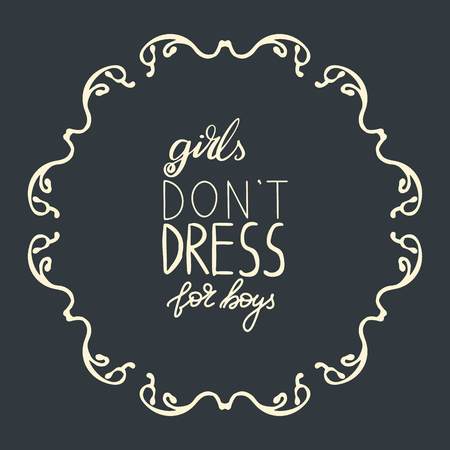 Hand drawn feminist lettering with a doodle border girls dont dress for boys. Nice vector graphic illustration EPS 8