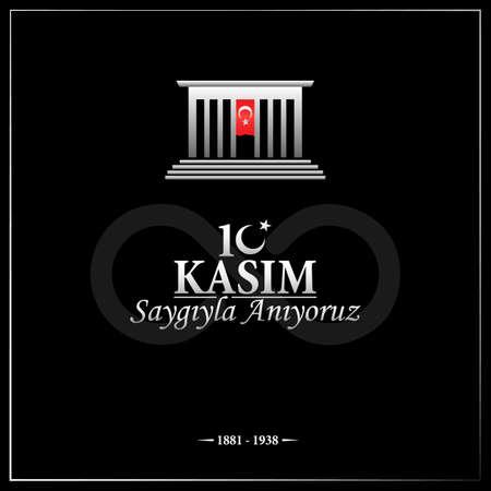 10 November, the commemoration day of Mustafa Kemal Ataturks death - Turkish; 10 November, we respectfully commemorate Mustafa Kemal Ataturk.