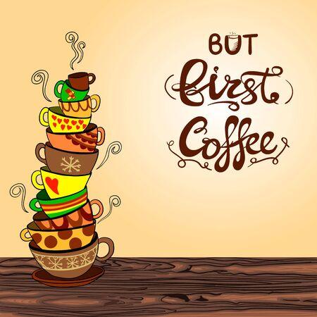 Ma il primo caffè lettering con la mano disegnata doodle Doodle pila di tazze