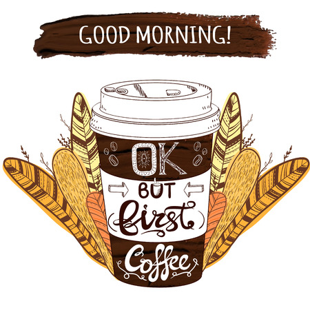 Hand drawn stylized VECTOR coffee cup and paint stroke with letters: Good morning OK but first coffee and decorative plants and feathers Ilustração