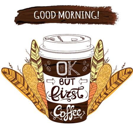 Tazza di caffè VECTOR stilizzata disegnata a mano e tratto di vernice con lettere: Buongiorno OK, ma prima caffè e piante e piume decorative