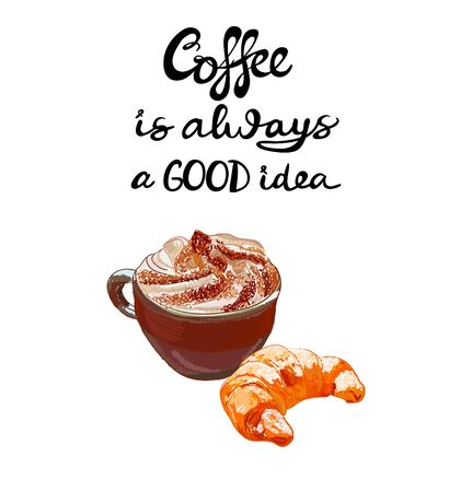 cappucino: VECTOR cappuccino with croissant and letters: Coffee is always a good idea Illustration